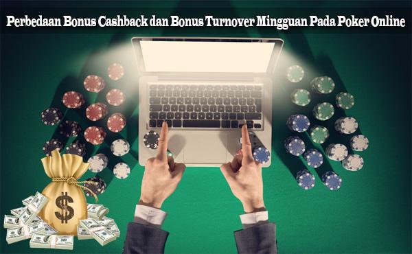 Perbedaan Bonus Cashback dan Bonus Turnover Mingguan Pada Poker Online