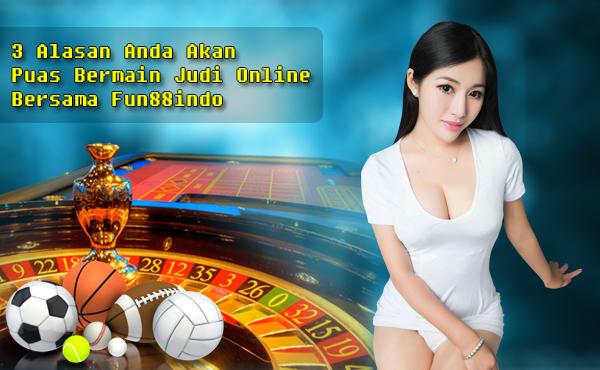 3 Alasan Anda Akan Puas Bermain Judi Online Bersama Fun88indo
